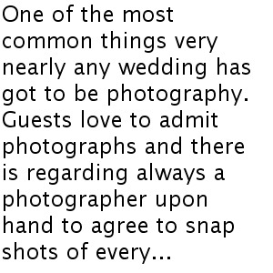 One of the most common things very nearly any wedding has got to be photography. Guests love to admit photographs and there is regarding always a photographer upon hand to agree to snap shots of ev...