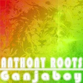 [Mp3] Anthony Roots - Ganjaboy - Partaz Out Mizik