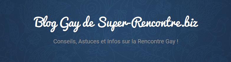 Blog Gay de Super-Rencontre.biz