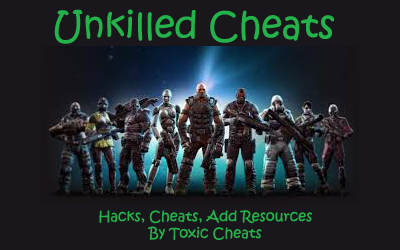 Unkilled Cheats - Android and IOS - Toxic Cheats