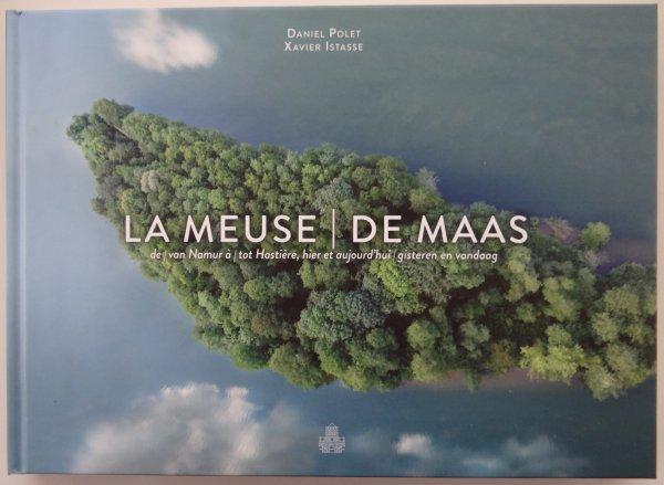 LA MEUSE / DE MAAS de / van Namur à / tot Hastière, hier et aujour...