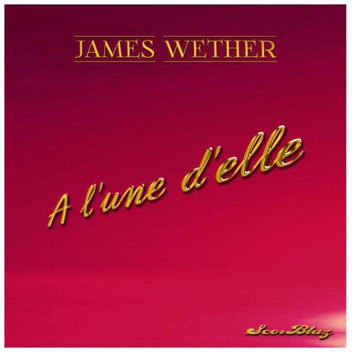 """Prochain Scorblaz Single de James Wether """"A L'Une D'Elle """""""