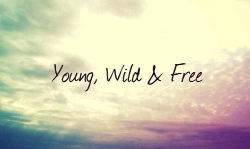 Living young and wild and free ! ♫