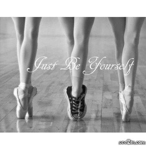 Sois juste toi même et tu deviendras quelqu'un .