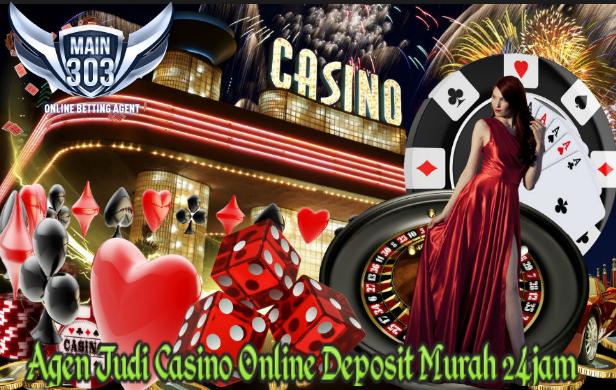 Agen Judi Casino Online Deposit Murah 24jam