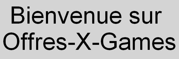 Offre X Games ! Les offres de Blog-Jeu