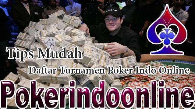 Tips Mudah Cara Daftar Turnamen Poker Indo Online