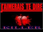 "KILLER ""J'Aimerais Te Dire"""