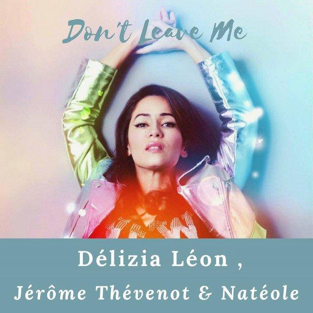 Délizia Léon , Jérôme Thévenot & Natéole - Don't Leave Me  ( Ghosty RMX 2020)