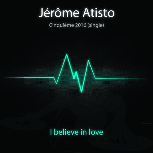 Jérôme Atisto - I Believe In Love
