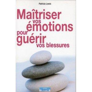 MAITRISER VOS EMOTIONS POUR GUERIR VOS BLESSURES
