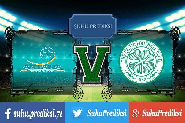 Prediksi Bola Astana Vs Celtic 22 Agustus 2017