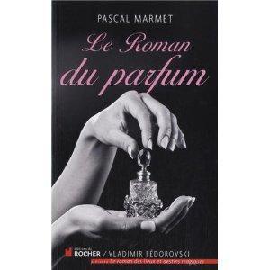 Le Roman du parfum: Amazon.fr: Pascal Marmet: Livres