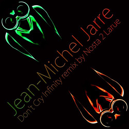 Jean - Michel Jarre Don't Cry Infinity Remix By Nosta 2 Larue