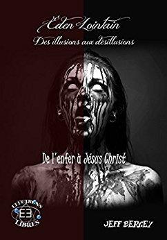 Eden Lointain 2 - Des illusions aux désillusions - De l'enfer à Jesus eBook: Jeff Bergey: Amazon.fr: Boutique Kindle
