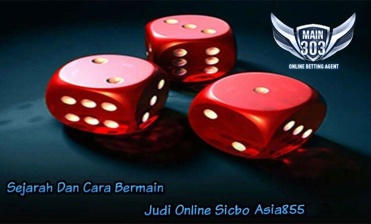 Sejarah Dan Cara Bermain Judi Online Sicbo Asia855