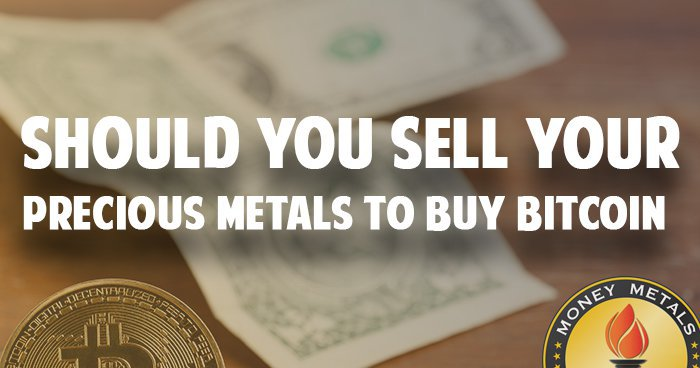 Should You Sell Your Precious Metals to Buy Bitcoin?