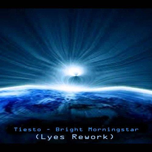 Tiesto - Bright Morningstar (Lyes Rework)