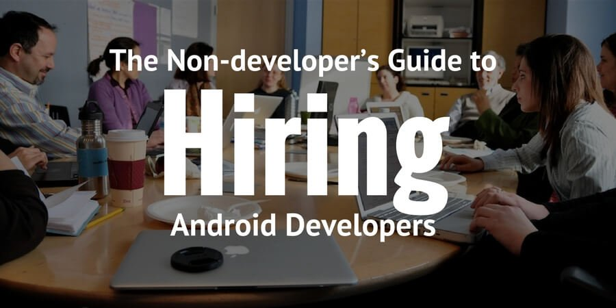 The Non-developer's Guide to Hiring Android Developers