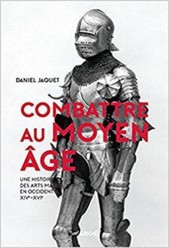 Combattre au Moyen Âge de Daniel Jacquet