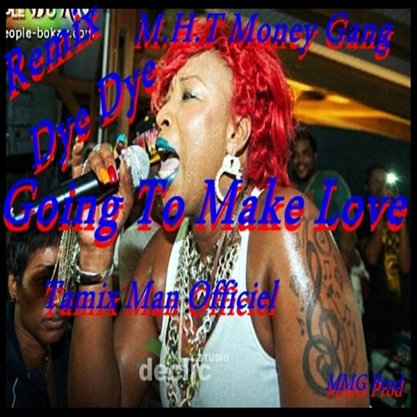 Going To Make Love_Dye Dye Remix ( Fév. 2014 ) Tamix Man Officiel