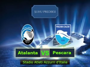 Prediksi Bola Atalanta Vs Pescara 19 Maret 2017