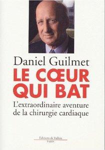 Amazon.fr - Le Coeur qui bat : l'extraordinaire aventure de la chirurgie cardiaque. - Daniel Guilmet - Livres