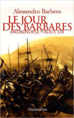 Le Jour des Barbares -Andrinople 9 aout 378 de Alessandro Barbero