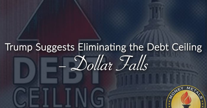 Trump Eliminating Debt Ceiling; Dollar Falls