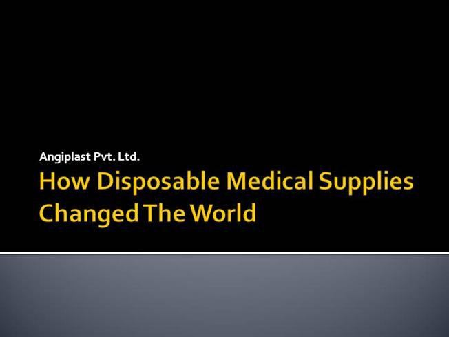 How Disposable Medical Supplies Changed The World