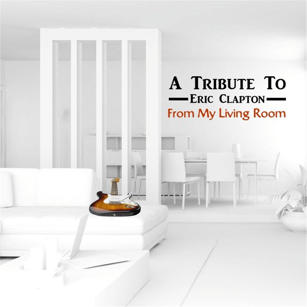♫ A Tribute to Eric Clapton from My Living Room - FML Room. Listen @cdbaby