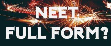 NEET full form – जानिए! NEET का Full form क्या होता है ?