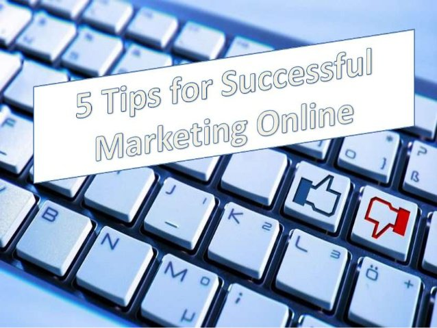 5 Tips for Successful Marketing Online