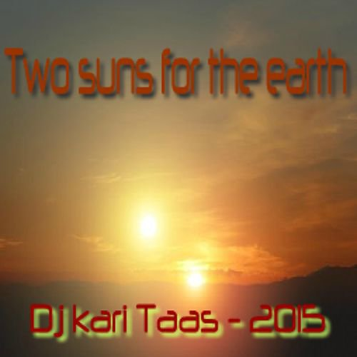 Two Suns For The Earth - Dj Kari Taas 2015