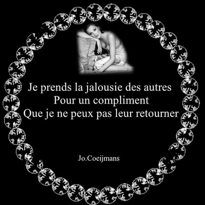 """Inst@-J©.Coeijmans  ❤️ on Instagram: """"Je prends la jalousie des autres pour un compliment que je ne peux pas leur retourner. ©Josiane.Coeijmans #jalousie #JoCoeijmans…"""""""