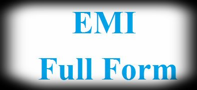 EMI Full Form – What is the Full form of EMI?