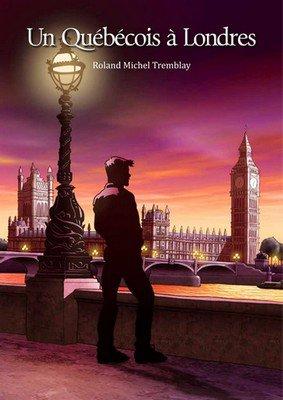 Lectures : «Un Québécois à Londres» de Roland Michel Tremblay