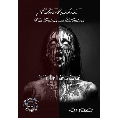 Eden Lointain 2 - Des illusions aux désillusions - De l'enfer à Jesus