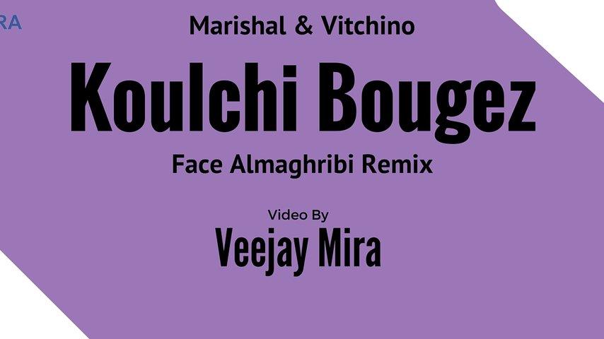 Vitchino & Marishal - Koulchi Bougez (Face Almaghribi Remix 2016) Video Remix By Vj Mira