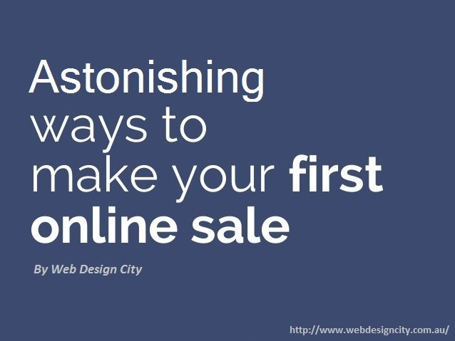 Astonishing Ways to Make Your First Online Sale