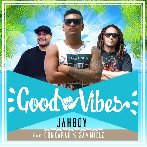 Good Vibes - JAHBOY Ft Conkarah & Sammielz