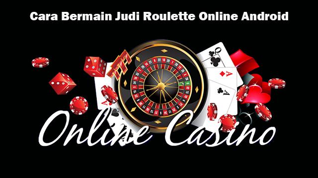 Cara Bermain Judi Roulette Online Android | Daftar Roulette Online