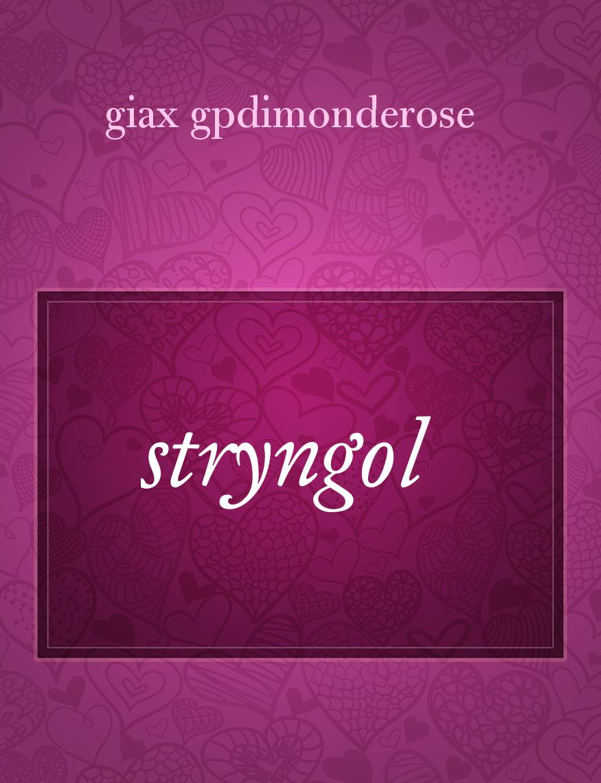 stryngol, il racconto di giax gpdimonderose - Storiebrevi - ilmiolibro