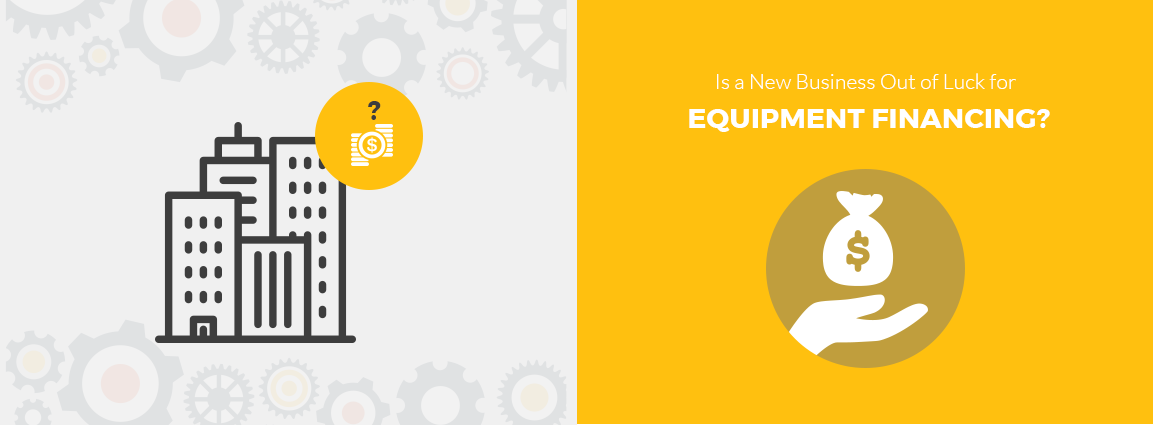 Is a New Business Out of Luck for Equipment Financing?