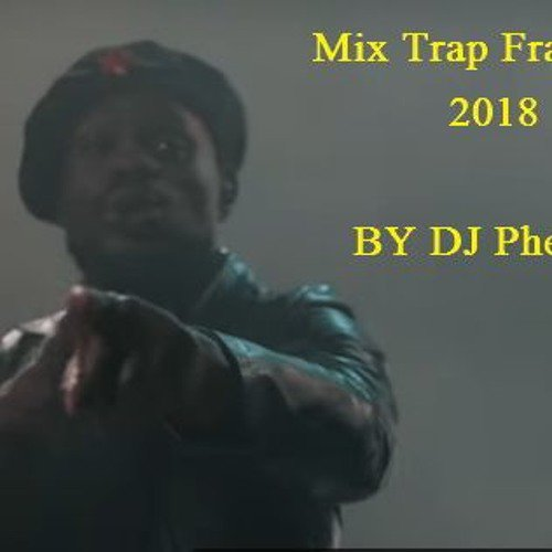 Mix Trap Francais 2018 - By DJ Phemix