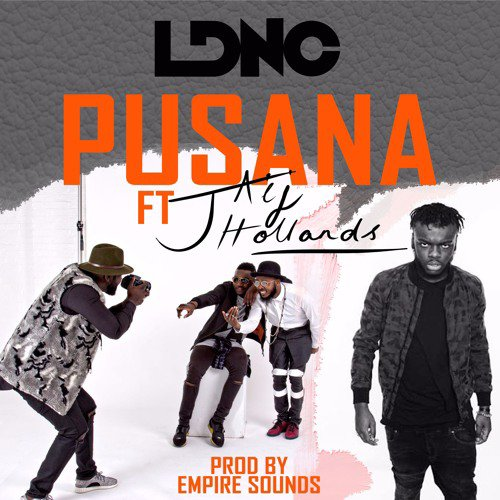 NEW AUDIO: LDNC ft. JAIJ HOLLAND - PUSANA