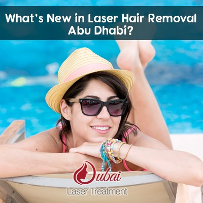 What's New in Laser Hair Removal Abu Dhabi?