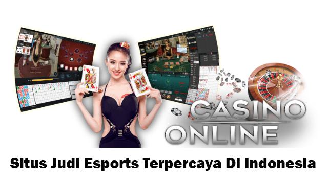 Situs Judi Esports Terpercaya Di Indonesia   Agen Judi E-Sports