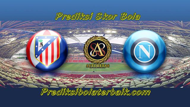 Prediksi Atletico Madrid vs Napoli 1 Agustus 2017 - Prediksi Bola