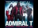 ADMIRAL T - TROP REAL - Feat JIMMY SISSOKO, YOUNG CHANG MC & SAÏK